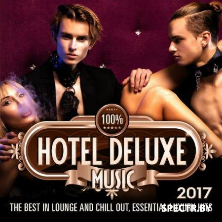 VA - 100% Hotel Deluxe Music 2017 (The Best In Lounge And Chill Out, Essential Luxury Hits) (2017)