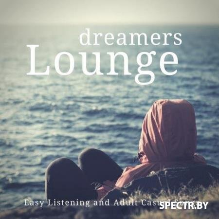 VA - Dreamers Lounge (Easy Listening And Adult Casual Songs) (2018)